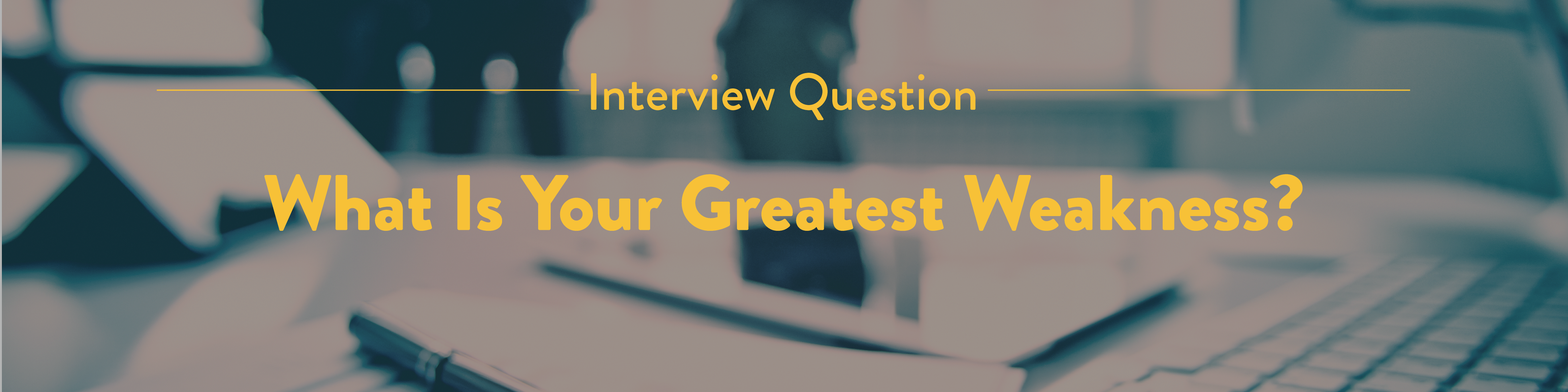 Interview 6 What Is Your Greatest Weakness Cambly Content