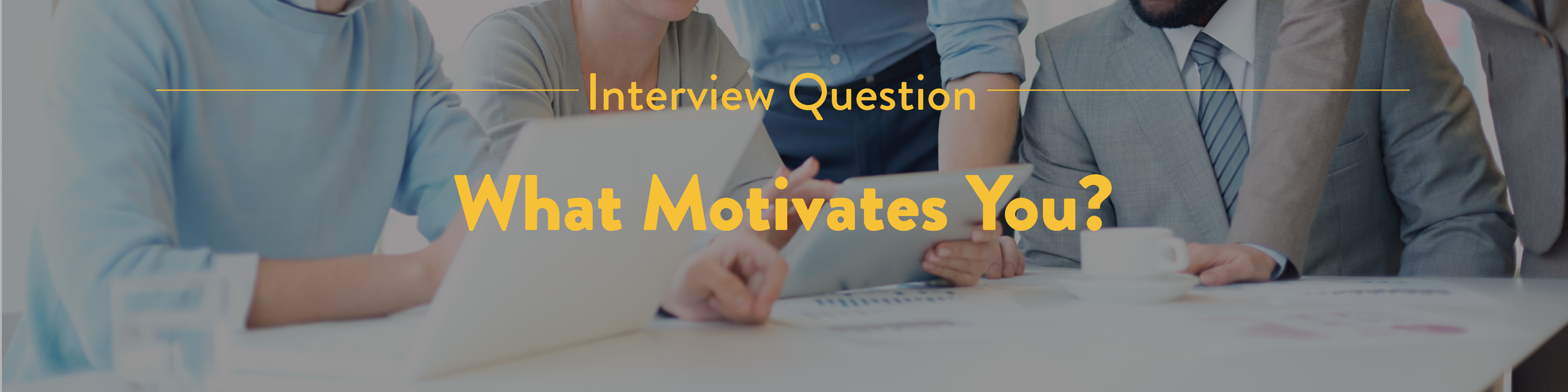 What Motivates You Interview